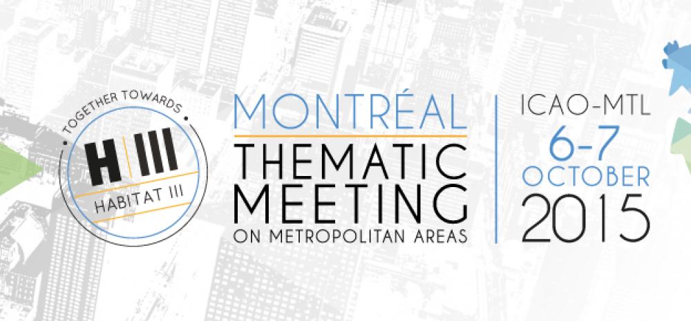 MONTREAL Thematic Meeting on Metropolitan Areas towards Habitat III